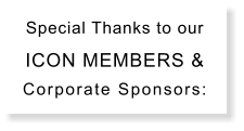 Special Thanks to our ICON MEMBERS & Corporate Sponsors: